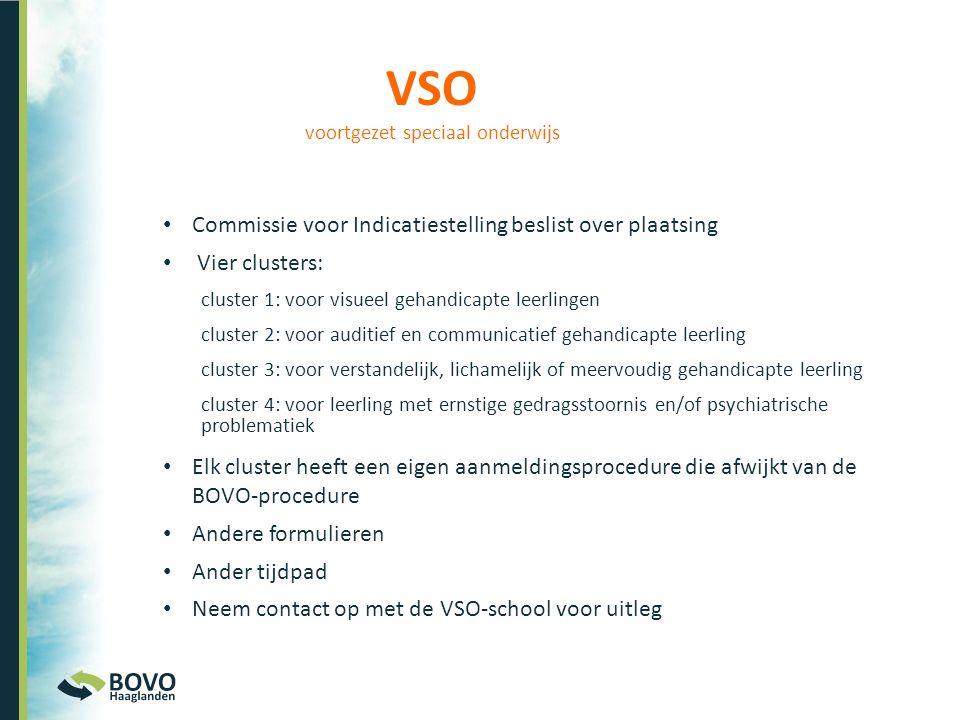 VSO voortgezet speciaal onderwijs • Commissie voor Indicatiestelling beslist over plaatsing • Vier clusters: cluster 1: voor visueel gehandicapte leer