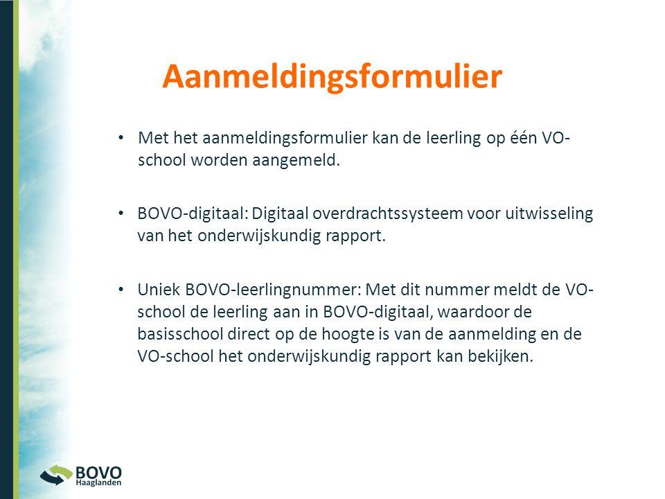 • Met het aanmeldingsformulier kan de leerling op één VO- school worden aangemeld. • BOVO-digitaal: Digitaal overdrachtssysteem voor uitwisseling van