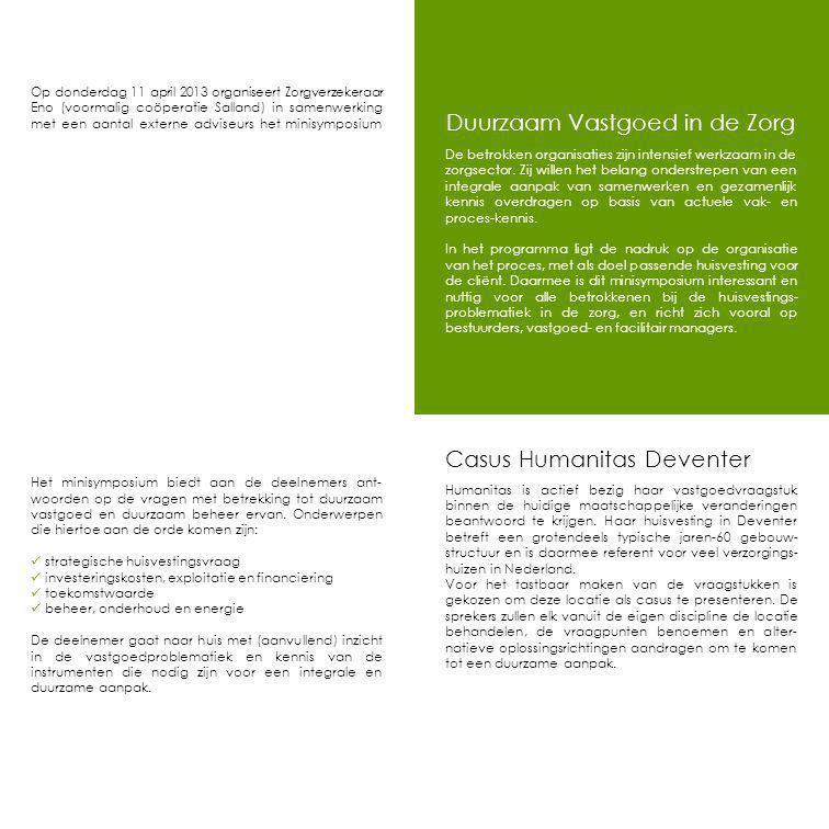 Duurzaam Vastgoed in de Zorg De betrokken organisaties zijn intensief werkzaam in de zorgsector.