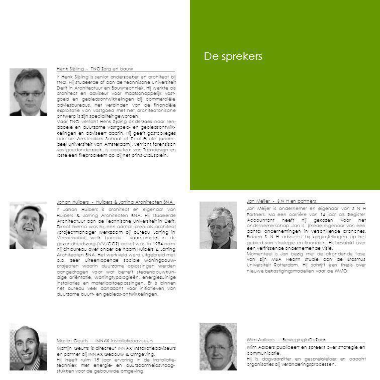 De sprekers Henk Sijsling - TNO Zorg en bouw Ir Henk Sijsling is senior onderzoeker en architect bij TNO.
