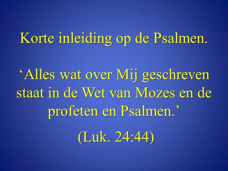 Korte inleiding op de Psalmen. 'Alles wat over Mij geschreven staat in de Wet van Mozes en de profeten en Psalmen.' (Luk. 24:44)