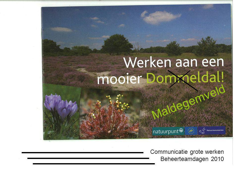 Communicatie grote werken Beheerteamdagen 2010 -Communicatie begint bij uzelf -Niet ad-hoc/maar planmatig -Mogelijkheden tot communicatie -case-studie