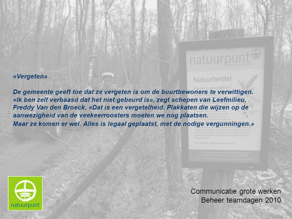 Communicatie grote werken Beheer teamdagen 2010 «Vergeten» De gemeente geeft toe dat ze vergeten is om de buurtbewoners te verwittigen.