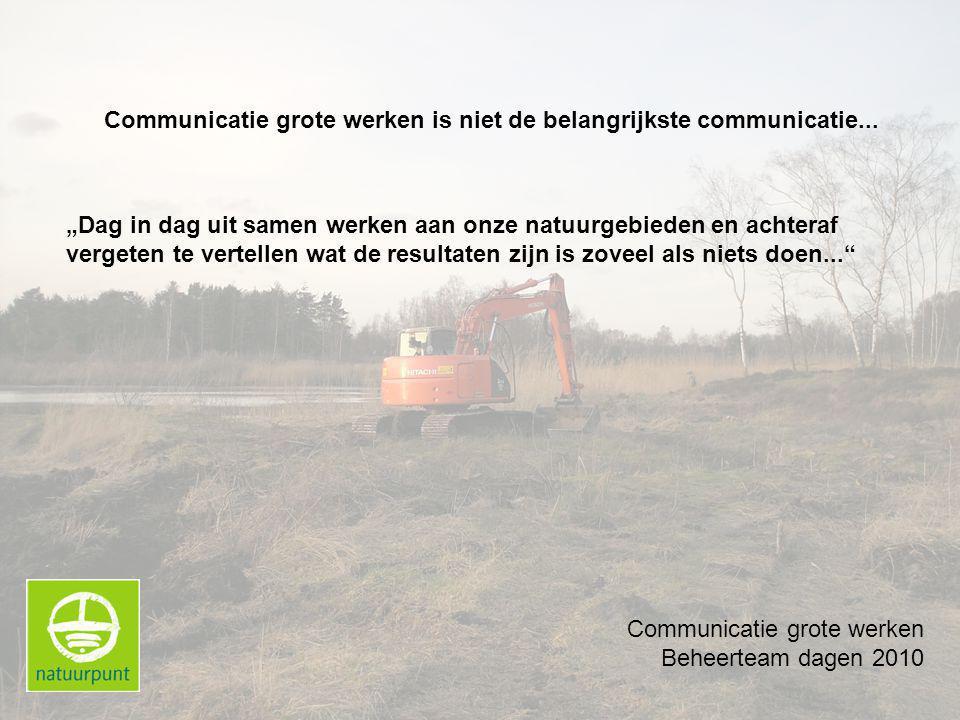 Communicatie grote werken Beheerteam dagen 2010 Communicatie grote werken is niet de belangrijkste communicatie...