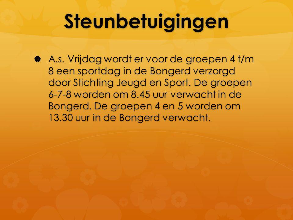 Steunbetuigingen  A.s. Vrijdag wordt er voor de groepen 4 t/m 8 een sportdag in de Bongerd verzorgd door Stichting Jeugd en Sport. De groepen 6-7-8 w