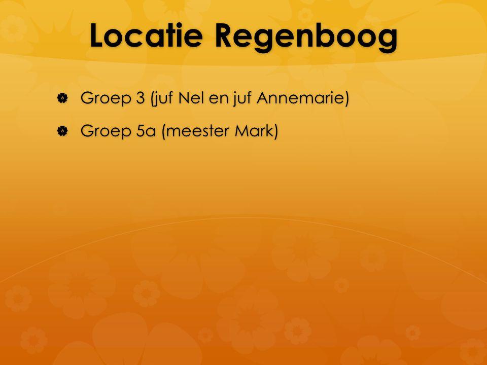 Locatie Regenboog  Groep 3 (juf Nel en juf Annemarie)  Groep 5a (meester Mark)