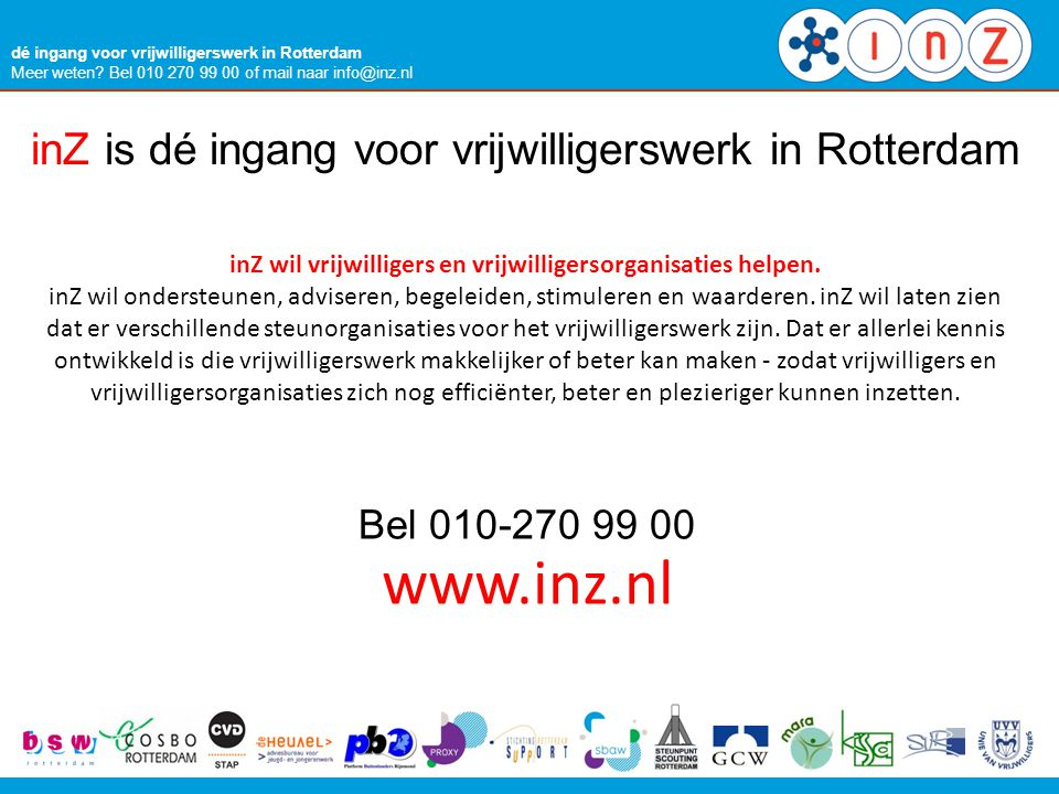 dé ingang voor vrijwilligerswerk in Rotterdam Meer weten? Bel 010 270 99 00 of mail naar info@inz.nl inZ is dé ingang voor vrijwilligerswerk in Rotter