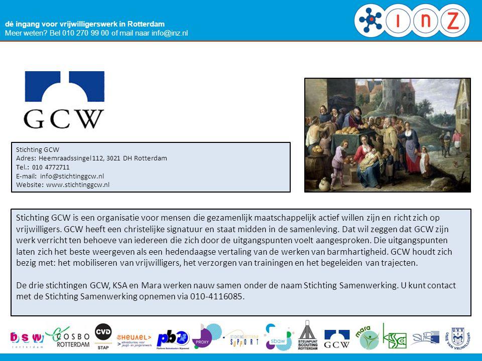 dé ingang voor vrijwilligerswerk in Rotterdam Meer weten? Bel 010 270 99 00 of mail naar info@inz.nl Stichting GCW Adres: Heemraadssingel 112, 3021 DH