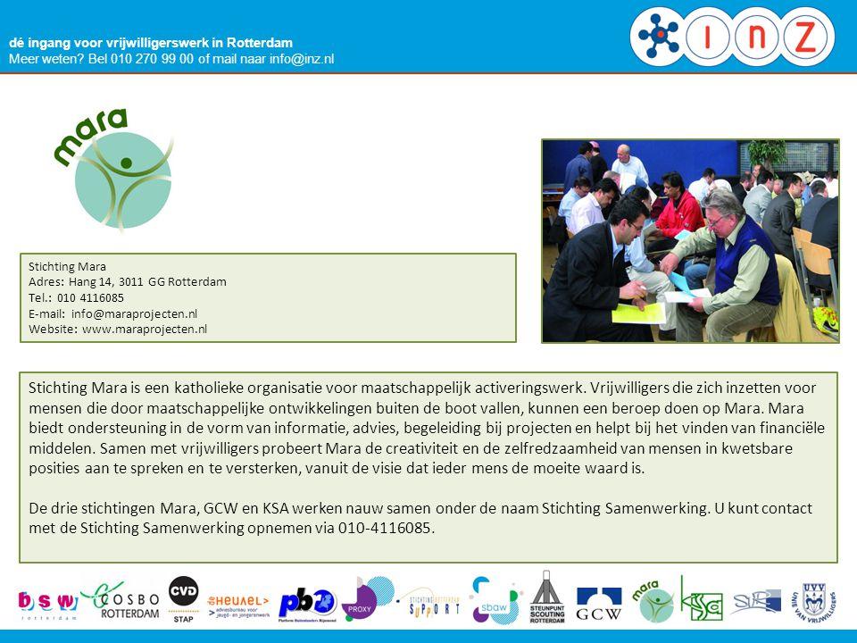 dé ingang voor vrijwilligerswerk in Rotterdam Meer weten? Bel 010 270 99 00 of mail naar info@inz.nl Stichting Mara Adres: Hang 14, 3011 GG Rotterdam