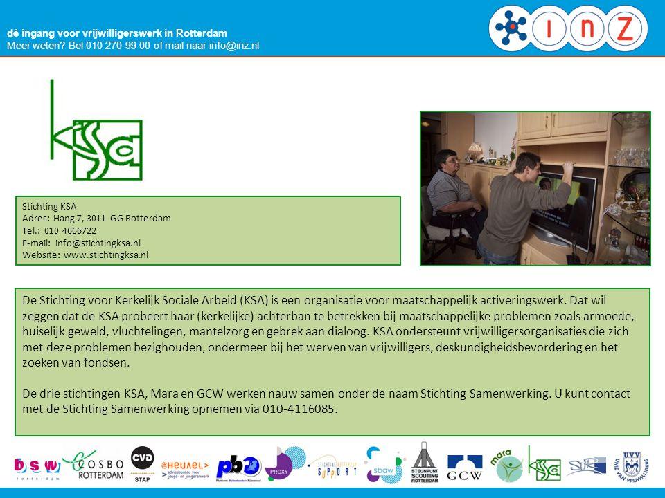 dé ingang voor vrijwilligerswerk in Rotterdam Meer weten? Bel 010 270 99 00 of mail naar info@inz.nl Stichting KSA Adres: Hang 7, 3011 GG Rotterdam Te