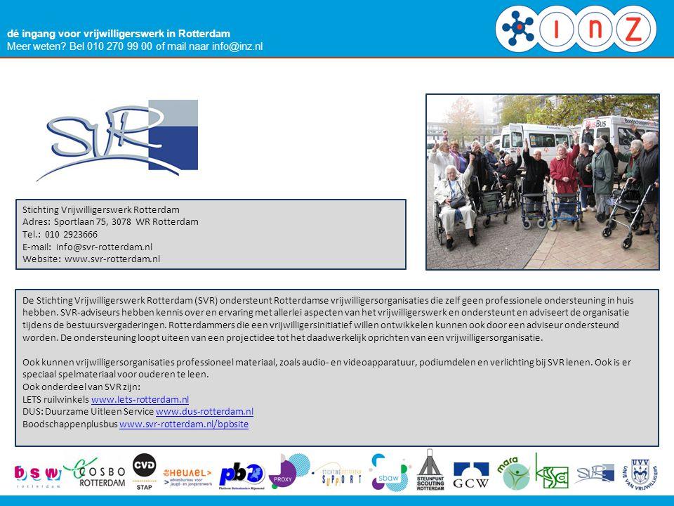 dé ingang voor vrijwilligerswerk in Rotterdam Meer weten? Bel 010 270 99 00 of mail naar info@inz.nl Stichting Vrijwilligerswerk Rotterdam Adres: Spor