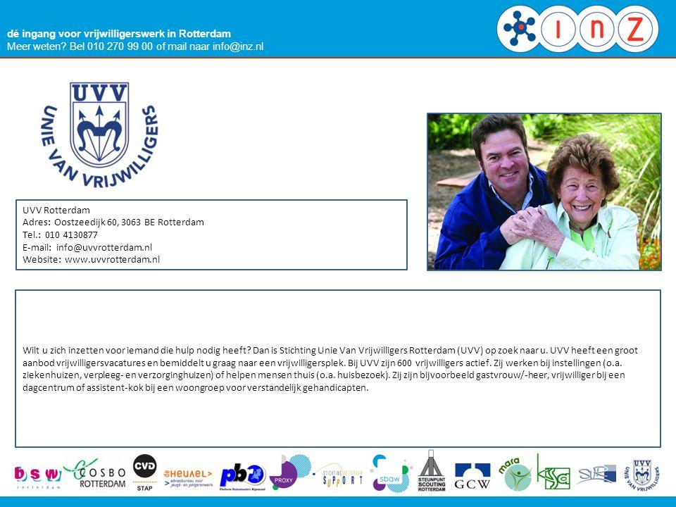 dé ingang voor vrijwilligerswerk in Rotterdam Meer weten? Bel 010 270 99 00 of mail naar info@inz.nl UVV Rotterdam Adres: Oostzeedijk 60, 3063 BE Rott