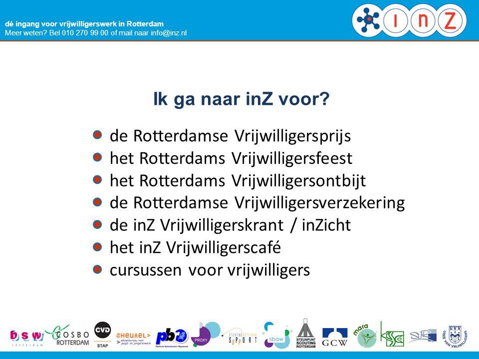 dé ingang voor vrijwilligerswerk in Rotterdam Meer weten? Bel 010 270 99 00 of mail naar info@inz.nl Ik ga naar inZ voor? de Rotterdamse Vrijwilligers