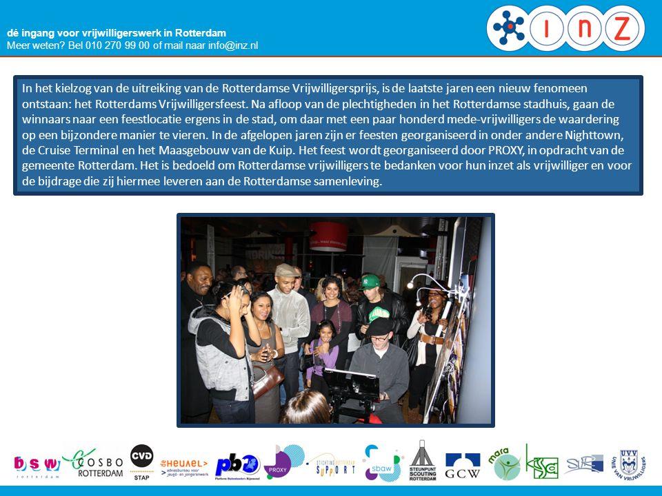 dé ingang voor vrijwilligerswerk in Rotterdam Meer weten? Bel 010 270 99 00 of mail naar info@inz.nl In het kielzog van de uitreiking van de Rotterdam
