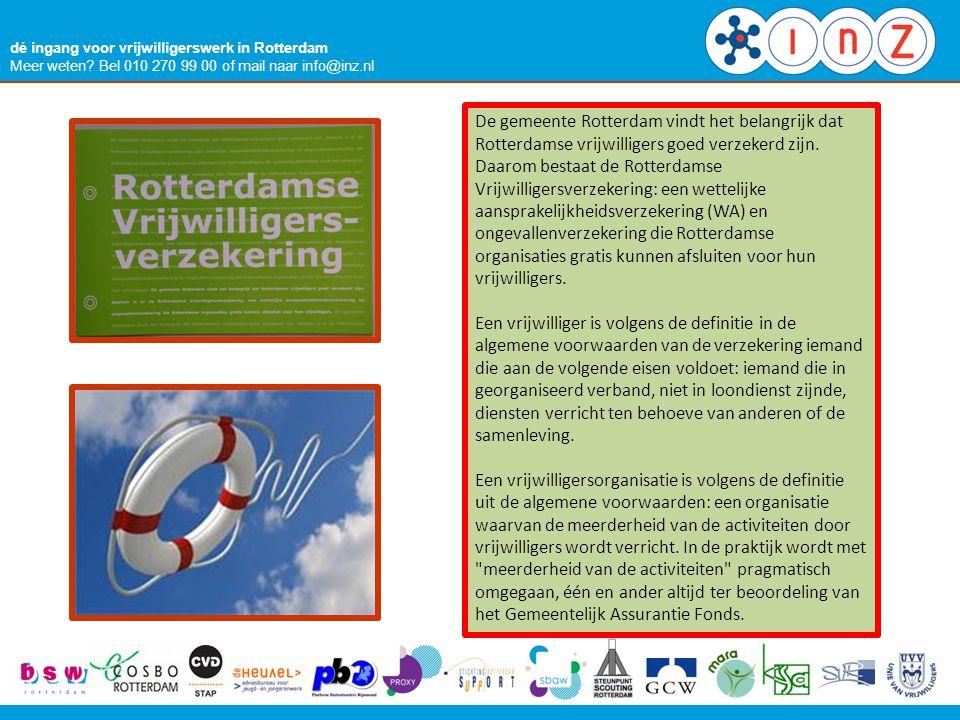 dé ingang voor vrijwilligerswerk in Rotterdam Meer weten? Bel 010 270 99 00 of mail naar info@inz.nl De gemeente Rotterdam vindt het belangrijk dat Ro
