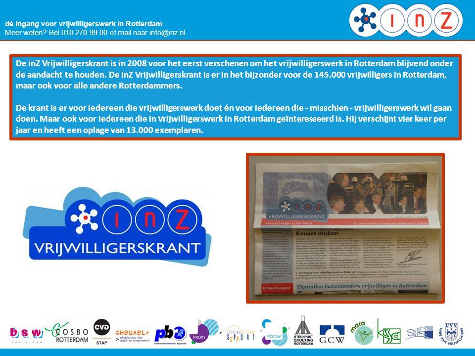 dé ingang voor vrijwilligerswerk in Rotterdam Meer weten? Bel 010 270 99 00 of mail naar info@inz.nl De inZ Vrijwilligerskrant is in 2008 voor het eer