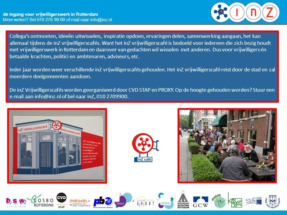 dé ingang voor vrijwilligerswerk in Rotterdam Meer weten? Bel 010 270 99 00 of mail naar info@inz.nl Collega's ontmoeten, ideeën uitwisselen, inspirat