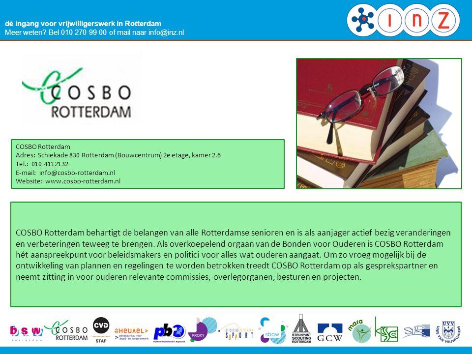 dé ingang voor vrijwilligerswerk in Rotterdam Meer weten? Bel 010 270 99 00 of mail naar info@inz.nl COSBO Rotterdam Adres: Schiekade 830 Rotterdam (B