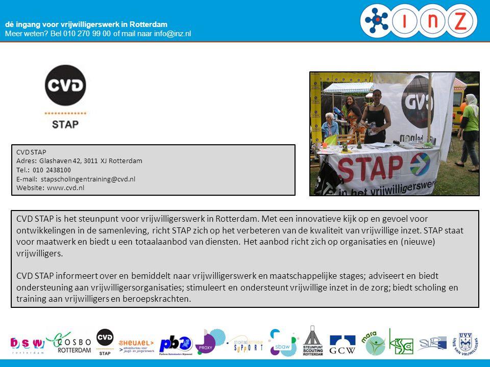 dé ingang voor vrijwilligerswerk in Rotterdam Meer weten? Bel 010 270 99 00 of mail naar info@inz.nl CVD STAP Adres: Glashaven 42, 3011 XJ Rotterdam T