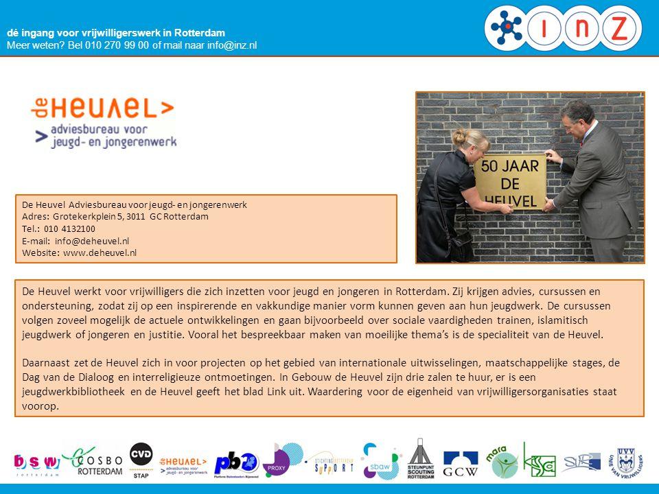 dé ingang voor vrijwilligerswerk in Rotterdam Meer weten? Bel 010 270 99 00 of mail naar info@inz.nl De Heuvel Adviesbureau voor jeugd- en jongerenwer