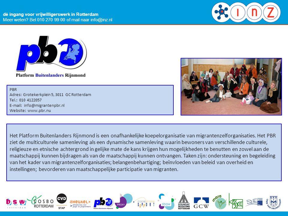 dé ingang voor vrijwilligerswerk in Rotterdam Meer weten? Bel 010 270 99 00 of mail naar info@inz.nl PBR Adres: Grotekerkplein 5, 3011 GC Rotterdam Te