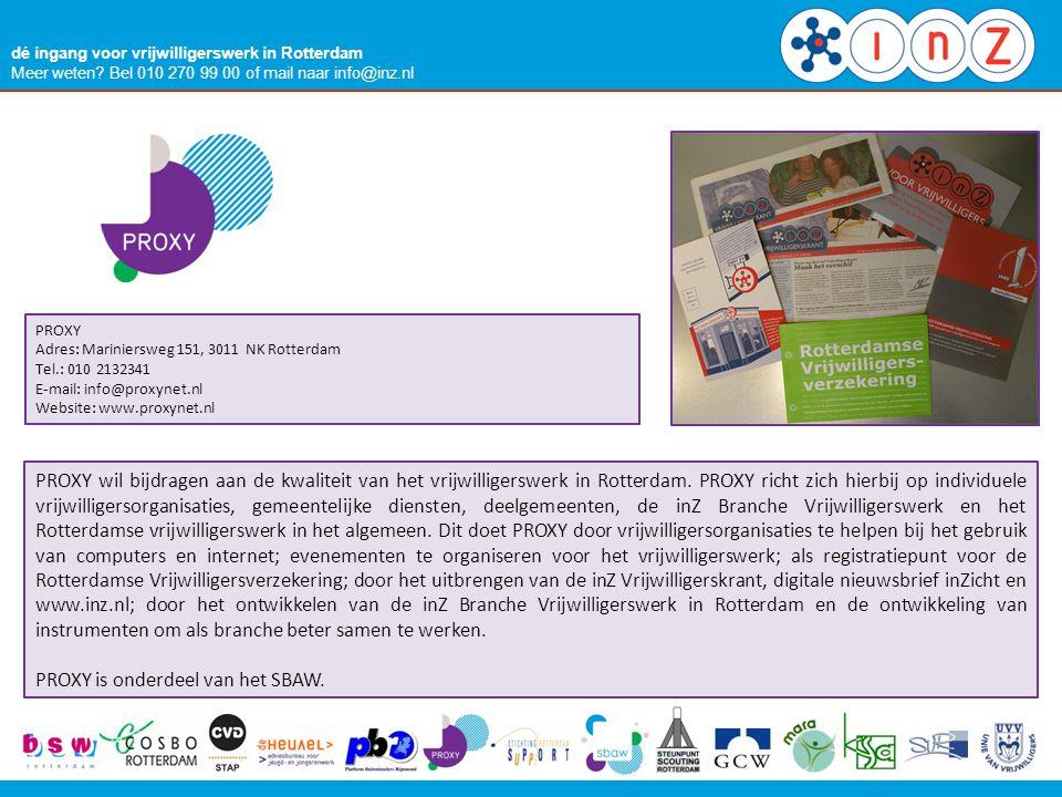dé ingang voor vrijwilligerswerk in Rotterdam Meer weten? Bel 010 270 99 00 of mail naar info@inz.nl PROXY Adres: Mariniersweg 151, 3011 NK Rotterdam
