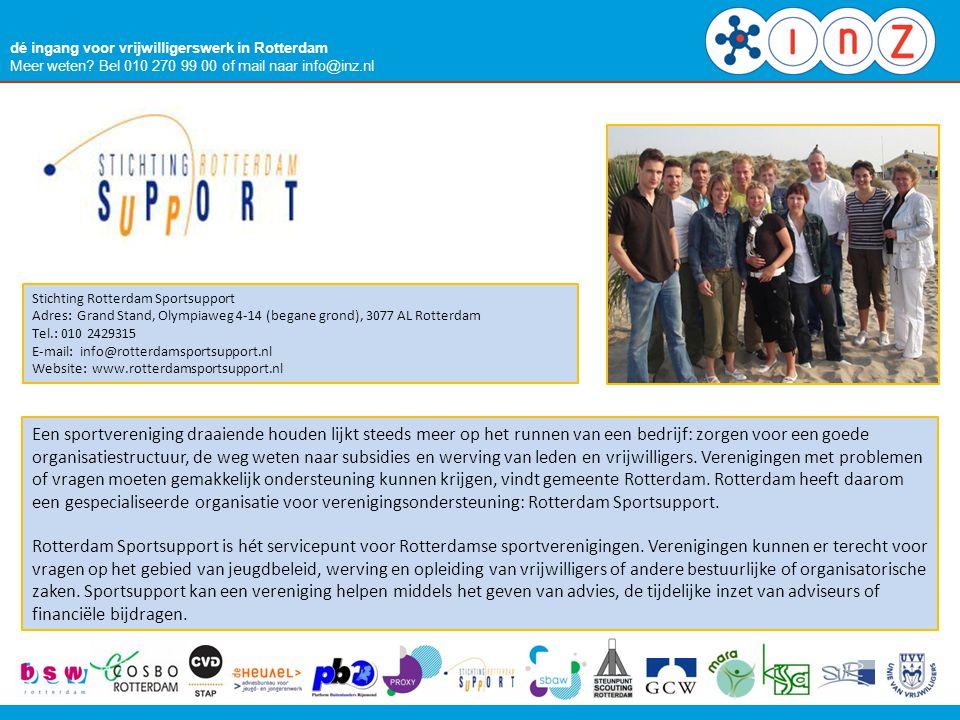dé ingang voor vrijwilligerswerk in Rotterdam Meer weten? Bel 010 270 99 00 of mail naar info@inz.nl Stichting Rotterdam Sportsupport Adres: Grand Sta