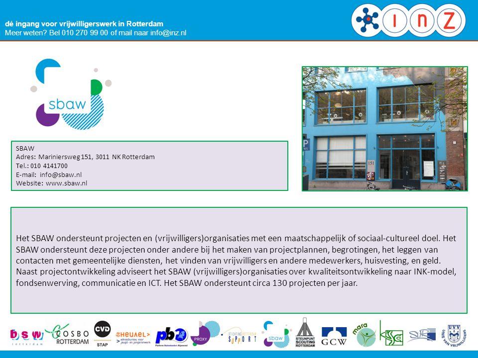 dé ingang voor vrijwilligerswerk in Rotterdam Meer weten? Bel 010 270 99 00 of mail naar info@inz.nl SBAW Adres: Mariniersweg 151, 3011 NK Rotterdam T
