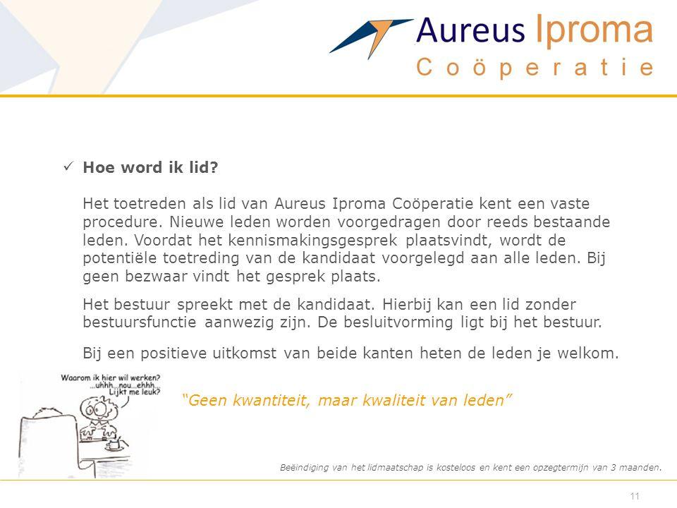  Hoe word ik lid? Het toetreden als lid van Aureus Iproma Coöperatie kent een vaste procedure. Nieuwe leden worden voorgedragen door reeds bestaande