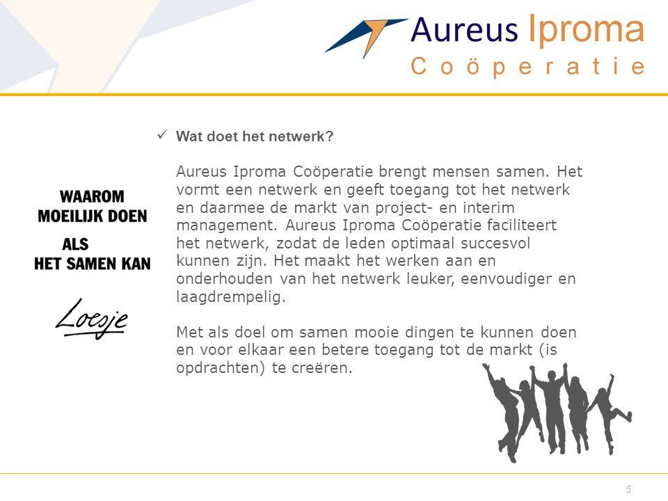 5  Wat doet het netwerk? Aureus Iproma Coöperatie brengt mensen samen. Het vormt een netwerk en geeft toegang tot het netwerk en daarmee de markt van