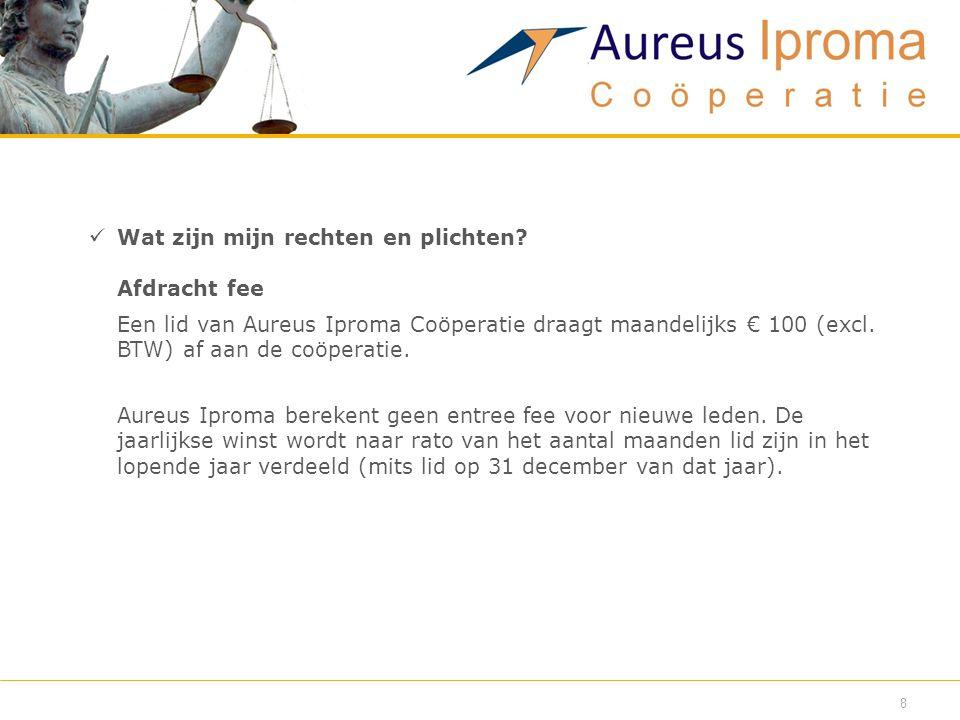 Wat zijn mijn rechten en plichten? Afdracht fee Een lid van Aureus Iproma Coöperatie draagt maandelijks € 100 (excl. BTW) af aan de coöperatie. Aure