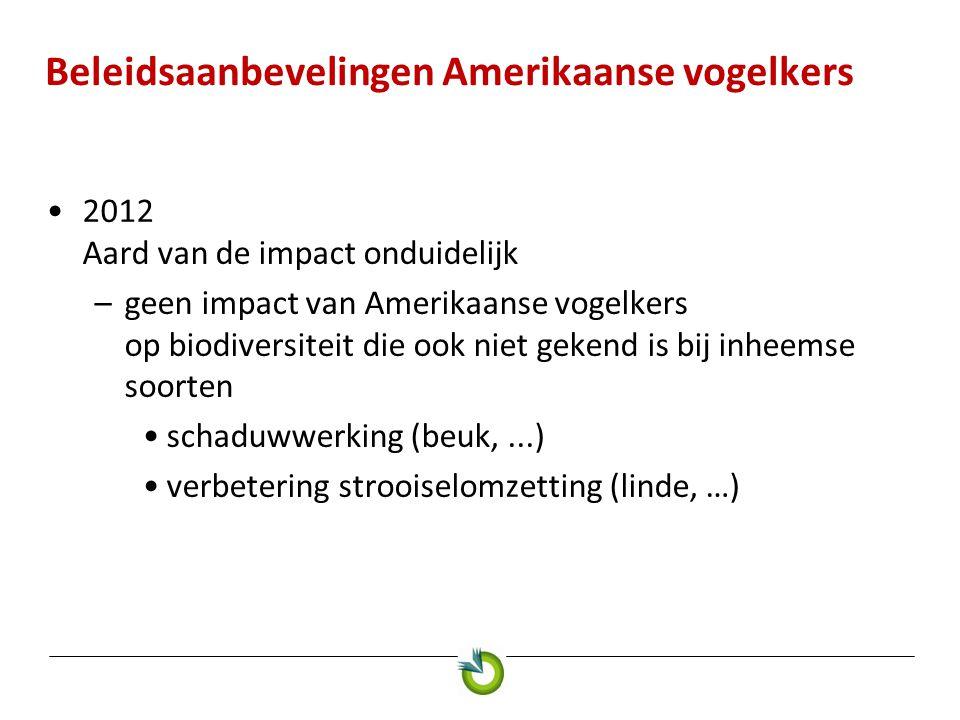 Beleidsaanbevelingen Amerikaanse vogelkers •2012 Aard van de impact onduidelijk –geen impact van Amerikaanse vogelkers op biodiversiteit die ook niet gekend is bij inheemse soorten •schaduwwerking (beuk,...) •verbetering strooiselomzetting (linde, …)