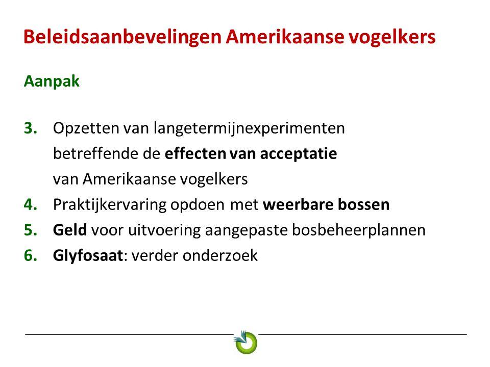 Beleidsaanbevelingen Amerikaanse vogelkers Aanpak 3.Opzetten van langetermijnexperimenten betreffende de effecten van acceptatie van Amerikaanse vogelkers 4.