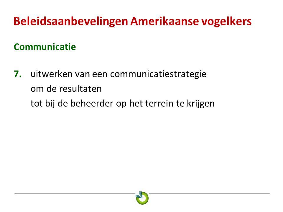 Beleidsaanbevelingen Amerikaanse vogelkers Communicatie 7.uitwerken van een communicatiestrategie om de resultaten tot bij de beheerder op het terrein