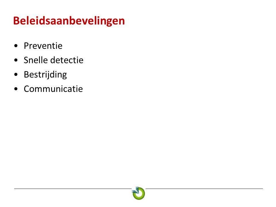 Beleidsaanbevelingen •Preventie •Snelle detectie •Bestrijding •Communicatie