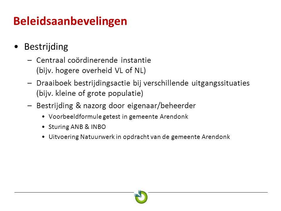 Beleidsaanbevelingen •Bestrijding –Centraal coördinerende instantie (bijv. hogere overheid VL of NL) –Draaiboek bestrijdingsactie bij verschillende ui