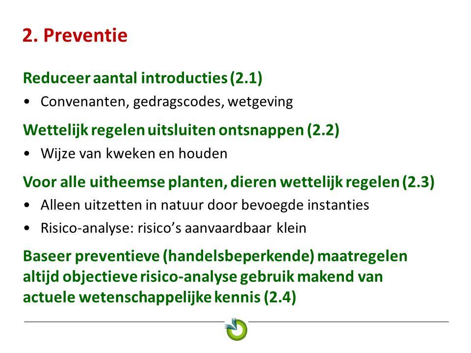 2. Preventie Reduceer aantal introducties (2.1) •Convenanten, gedragscodes, wetgeving Wettelijk regelen uitsluiten ontsnappen (2.2) •Wijze van kweken