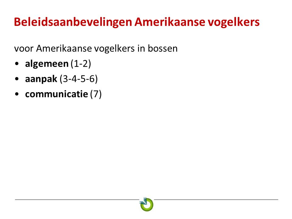 Beleidsaanbevelingen Amerikaanse vogelkers voor Amerikaanse vogelkers in bossen •algemeen (1-2) •aanpak (3-4-5-6) •communicatie (7)