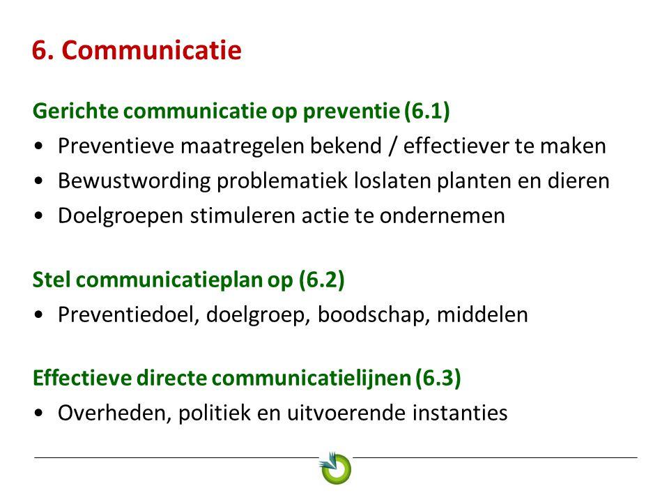 6. Communicatie Gerichte communicatie op preventie (6.1) •Preventieve maatregelen bekend / effectiever te maken •Bewustwording problematiek loslaten p