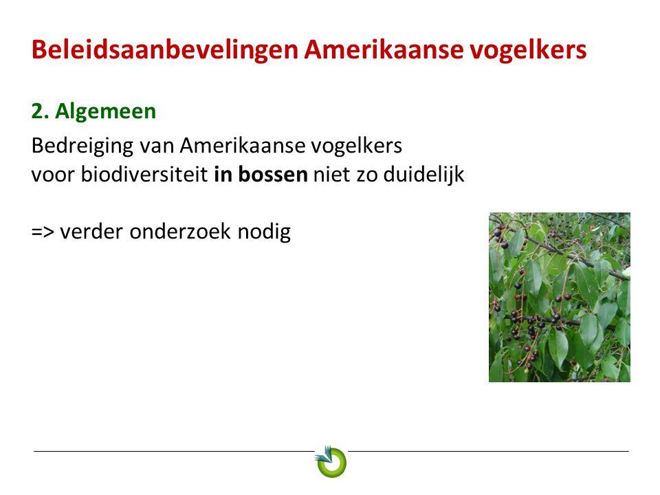 Beleidsaanbevelingen Amerikaanse vogelkers 2. Algemeen Bedreiging van Amerikaanse vogelkers voor biodiversiteit in bossen niet zo duidelijk => verder