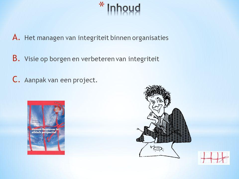 A. Het managen van integriteit binnen organisaties B. Visie op borgen en verbeteren van integriteit C. Aanpak van een project.