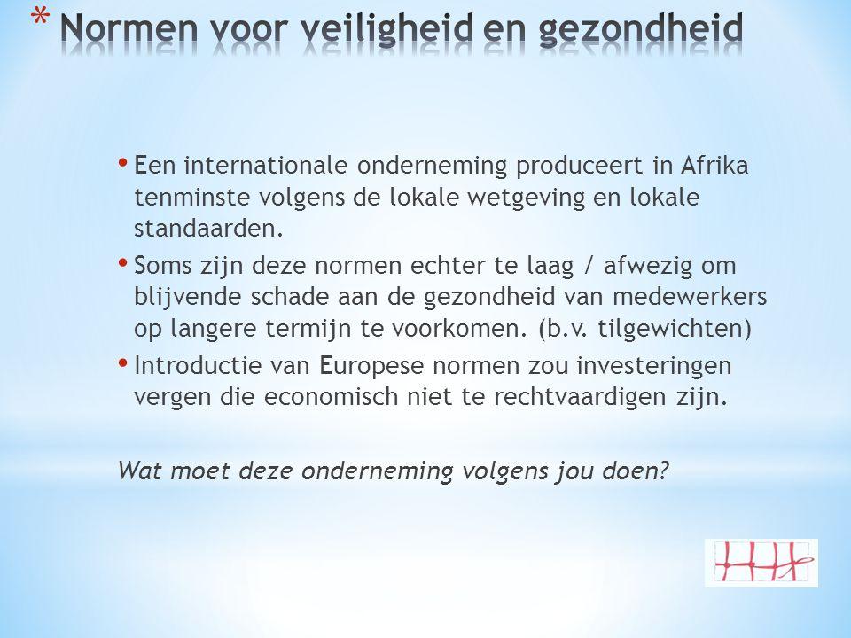 • Een internationale onderneming produceert in Afrika tenminste volgens de lokale wetgeving en lokale standaarden. • Soms zijn deze normen echter te l