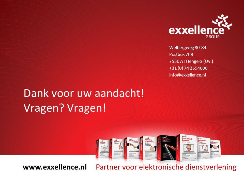 Dank voor uw aandacht! Vragen? Vragen! Welbergweg 80-84 Postbus 768 7550 AT Hengelo (Ov.) +31 (0) 74 2594008 info@exxellence.nl www.exxellence.nl Part