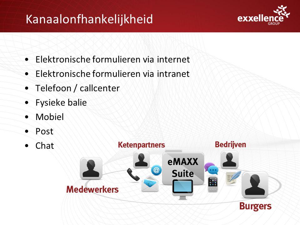 Kanaalonfhankelijkheid •Elektronische formulieren via internet •Elektronische formulieren via intranet •Telefoon / callcenter •Fysieke balie •Mobiel •Post •Chat