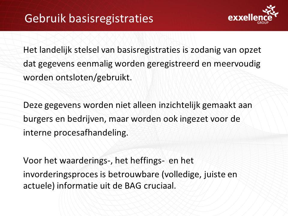 Gebruik basisregistraties Het landelijk stelsel van basisregistraties is zodanig van opzet dat gegevens eenmalig worden geregistreerd en meervoudig worden ontsloten/gebruikt.