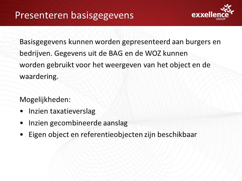 Presenteren basisgegevens Basisgegevens kunnen worden gepresenteerd aan burgers en bedrijven. Gegevens uit de BAG en de WOZ kunnen worden gebruikt voo