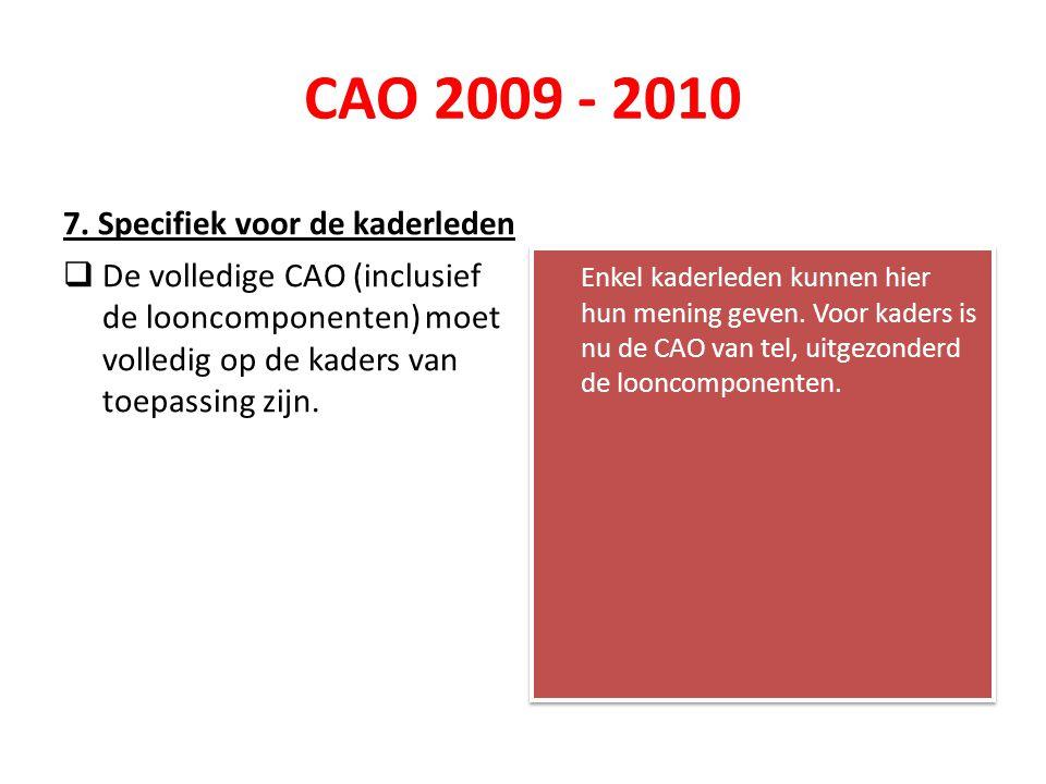CAO 2009 - 2010 7. Specifiek voor de kaderleden  De volledige CAO (inclusief de looncomponenten) moet volledig op de kaders van toepassing zijn. Enke
