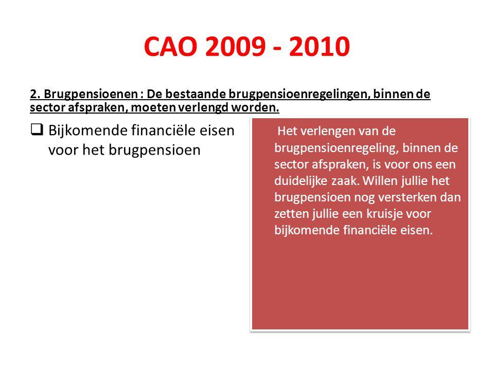 CAO 2009 - 2010 2. Brugpensioenen : De bestaande brugpensioenregelingen, binnen de sector afspraken, moeten verlengd worden.  Bijkomende financiële e