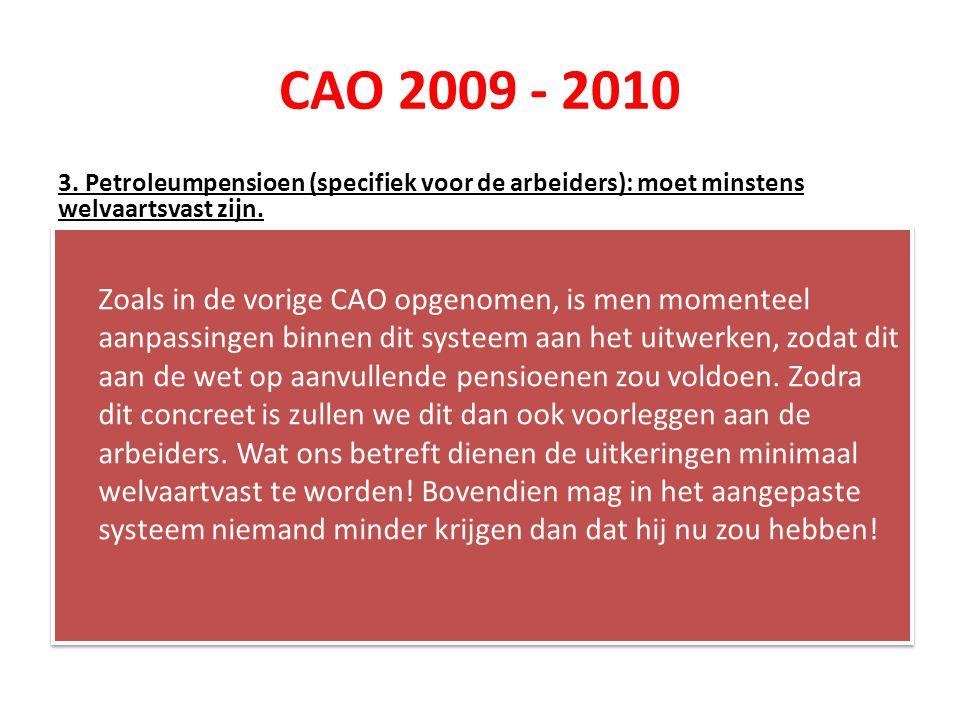 CAO 2009 - 2010 3. Petroleumpensioen (specifiek voor de arbeiders): moet minstens welvaartsvast zijn.