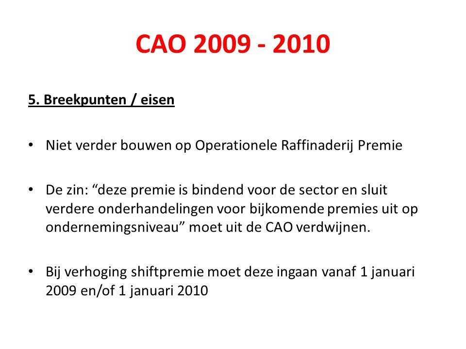 """CAO 2009 - 2010 5. Breekpunten / eisen • Niet verder bouwen op Operationele Raffinaderij Premie • De zin: """"deze premie is bindend voor de sector en sl"""
